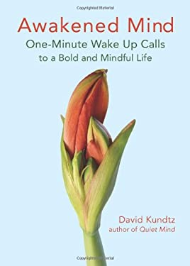 Awakened Mind: One-Minute Wake Up Calls to a Bold and Mindful Life 9781573243605