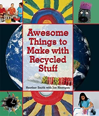 Awesome Things to Make with Recycled Stuff 9781579905163
