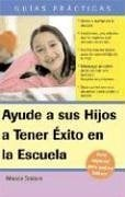 Ayude A Sus Hijos A Tener Exito en las Escuela: Guia Para Padres Latinos 9781572485471