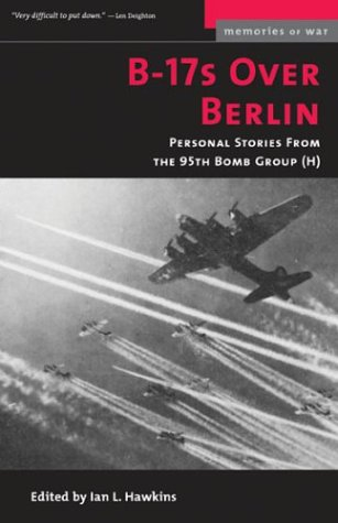 B-17s Over Berlin: Personal Stories from the 95th Bomb Group 9781574888423