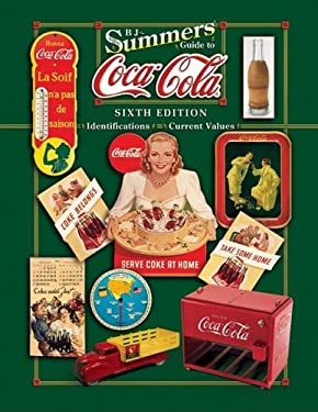 B J Summer's Guide to Coca-Cola: Identification, Current Values 9781574325102