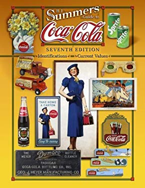 B. J. Summers' Guide to Coca-Cola: Identifications, Current Values 9781574325973