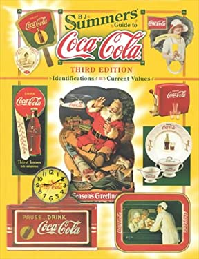 B.J. Summers Guide to Coca-Cola: Identifications, Current Values, Circa Dates 9781574322064