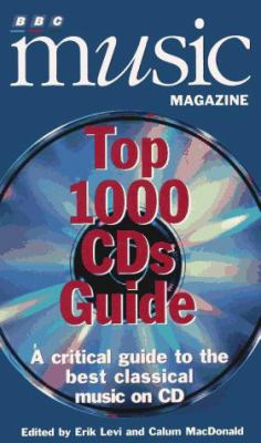 BBC Music Magazine Top 1000 CDs Guide: A Critical Guide to the Best Classical Music on CD's 9781574670189