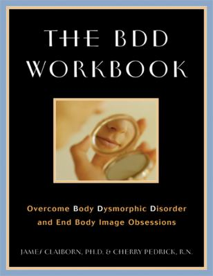 The BDD Workbook: Overcome Body Dysmorphic Disorder and End Body Image Obessions with Worksheet [With 20 Worksheets]