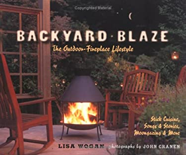 Backyard Blaze: The Outdoor-Fireplace Lifestyle 9781570614828