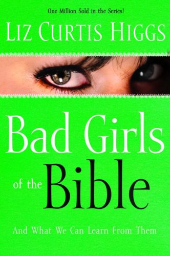 Bad Girls of the Bible: And What We Can Learn from Them 9781578561254