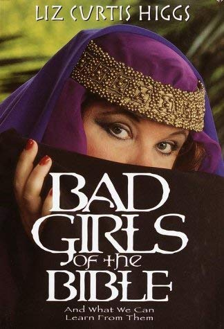 Bad Girls of the Bible: And What We Can Learn from Them 9781578563937