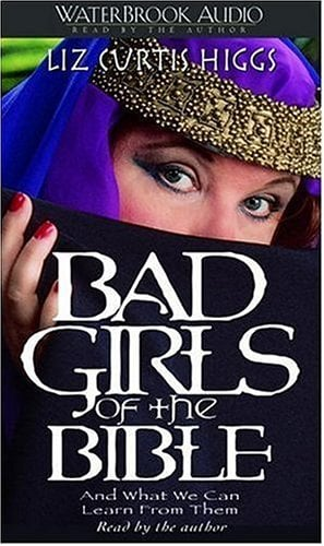 Bad Girls of the Bible: And What We Can Learn from Them 9781578562206
