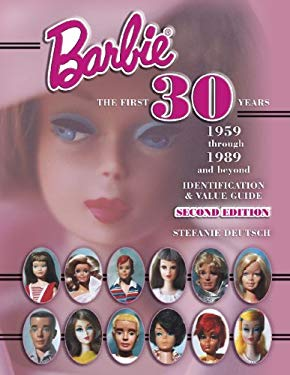 Barbie, the First 30 Years: 1959 Through 1989 and Beyond: Identification and Value Guide 9781574323160