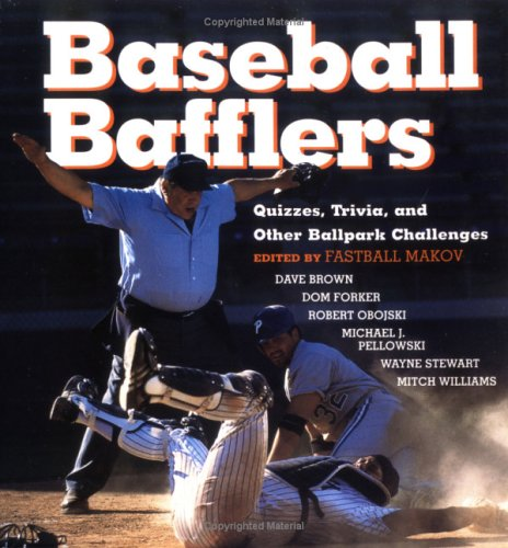 Baseball Bafflers: Quizzes, Trivia, and Other Ballpark Challenges for the Hardball Know-It-All
