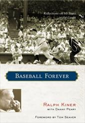 Baseball Forever: Reflections on Sixty Years in the Game 7071495