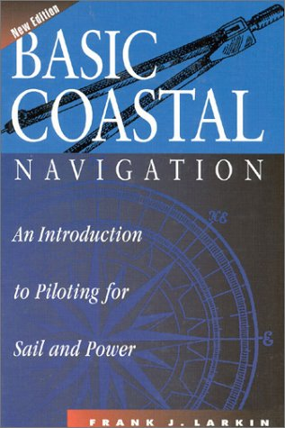 Basic Coastal Navigation: An Introduction to Piloting for Sail and Power 9781574090529
