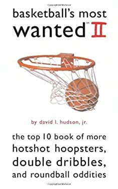 Basketball's Most Wanted II: The Top 10 Book of More Hotshot Hoopsters, Double Dribbles, and Roundball Oddities 9781574889505
