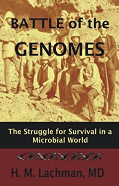 Battle of the Genomes: The Struggle for Survival in Microbial a World 9781578084326