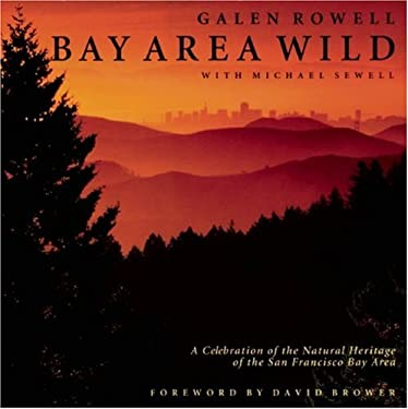 Bay Area Wild: A Celebration of the Natural Heritage of the San Francisco Bay Area 9781578050109