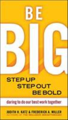 Be Big: Step Up, Step Out, Be Bold: Daring to Do Our Best Work Together 9781576754528