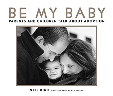 Be My Baby: Parents and Children Talk about Adoption - Kinn, Gail / Shung, Ken