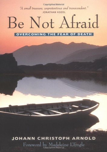 Be Not Afraid: Overcoming the Fear of Death 9781570755118