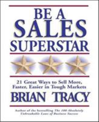Be a Sales Superstar: 21 Great Ways to Sell More, Faster, Easier in Tough Markets 9781576752739