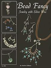 Bead Fancy: Jewelry with Silver Wire