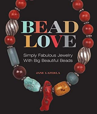 Bead Love: Simply Fabulous Jewelry with Big Beautiful Beads 9781579909628