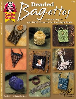 Beaded Bag-Ettes - Toho Beads: Fabulous Projects with Toho Treasures Seed and Bugle Beads 9781574214727