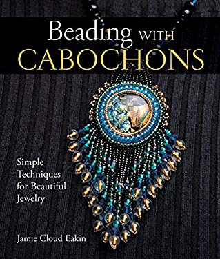 Beading with Cabochons: Simple Techniques for Beautiful Jewelry 9781579907181