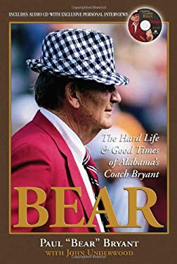 Bear: The Hard Life and Good Times of Alabama's Coach Bryant [With CD] 9781572438880