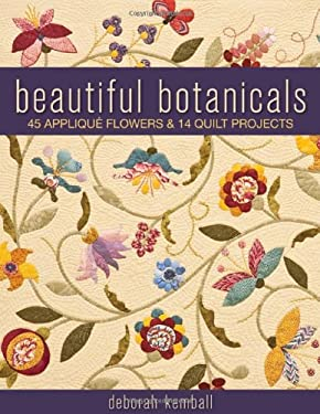 Beautiful Botanicals: 45 Applique Flowers & 14 Quilt Projects 9781571209610