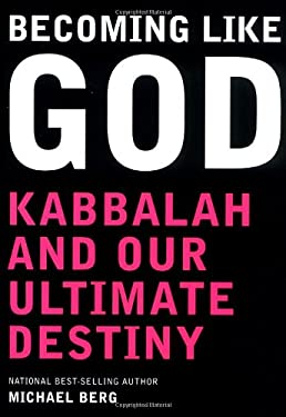 Becoming Like God: Kabbalah and Our Ultimate Destiny 9781571892423