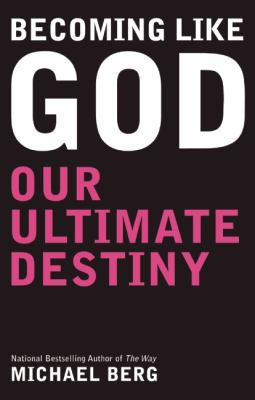 Becoming Like God: Our Ultimate Destiny 9781571896612