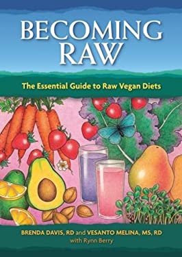 Becoming Raw: The Essential Guide to Raw Vegan Diets 9781570672385