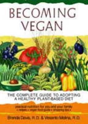 Becoming Vegan: The Complete Guide to Adopting a Healthy Plant-Based Diet 9781570671036
