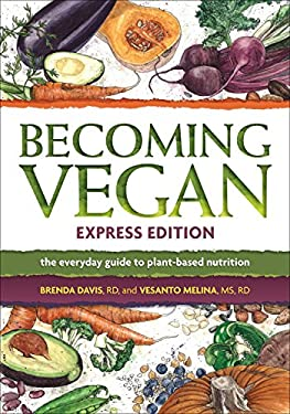Becoming Vegan Express: The Everyday Guide to Plant-Based Nutrition 9781570672958