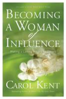 Becoming a Woman of Influence: Making a Lasting Impact on Others 9781576839331