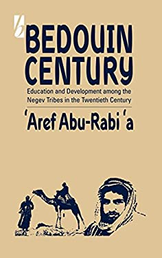 Bedouin Century: Education and Development Among the Negev Tribes in the Twentieth Century 9781571818324