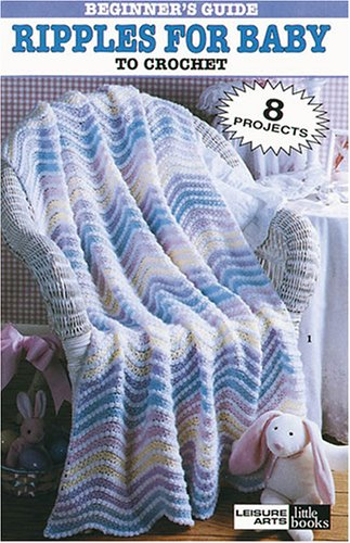 Beginner's Guide Ripples for Baby to Crochet (Leisure Arts #75011) 9781574869507