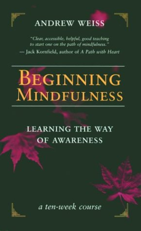 Beginning Mindfulness: Learning the Way of Awareness: A Ten Week Course 9781577314417