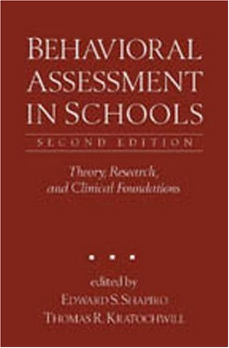 Behavioral Assessment in Schools, Second Edition: Theory, Research, and Clinical Foundations 9781572305755