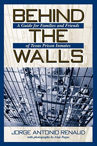 Behind the Walls: A Guide for Families and Friends of Texas Prison Inmates