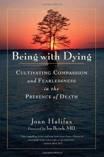Being with Dying: Cultivating Compassion and Fearlessness in the Presence of Death 9781570624698