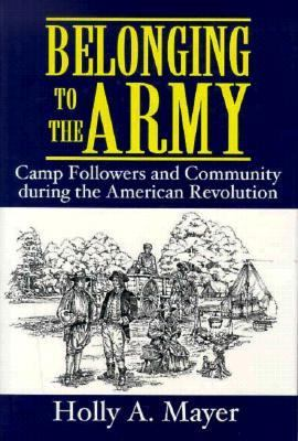 Belonging to the Army : Camp Followers and Community During the American Revolution