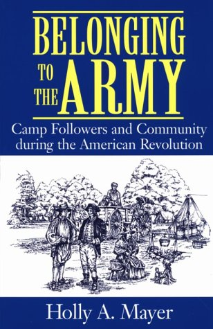 Belonging to the Army: Camp Follower and Community During the American Revolution 9781570033391