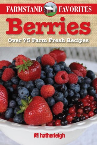 Berries: Over 75 Farm Fresh Recipes 9781578263752