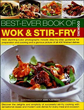 Best-Ever Book of Wok & Stir-Fry Cooking: 1600 Stunning Colour Photographs Include Step-By-Step Guidance for Preparation and Cooking and a Glorious Pi 9781572155404
