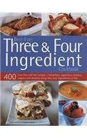 Best Ever Three & Four Ingredient Cookbook: 400 Fuss-Free and Fast Recipes - Breakfasts, Appetizers, Lunches, Suppers and Desserts Using Only Four Ing 9781572153288