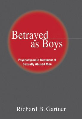 Betrayed as Boys: Psychodynamic Treatment of Sexually Abused Men 9781572304673