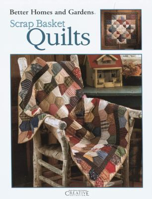 Better Homes and Gardens Scrap Basket Quilts (Leisure Arts #1998) 9781574867572
