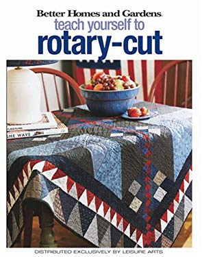 Better Homes and Gardens Teach Yourself to Rotary-Cut (Leisure Arts #4343) 9781574865691